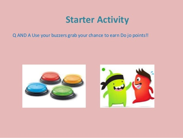 Starter Activity Q AND A Use your buzzers grab your chance to earn Do jo points!!