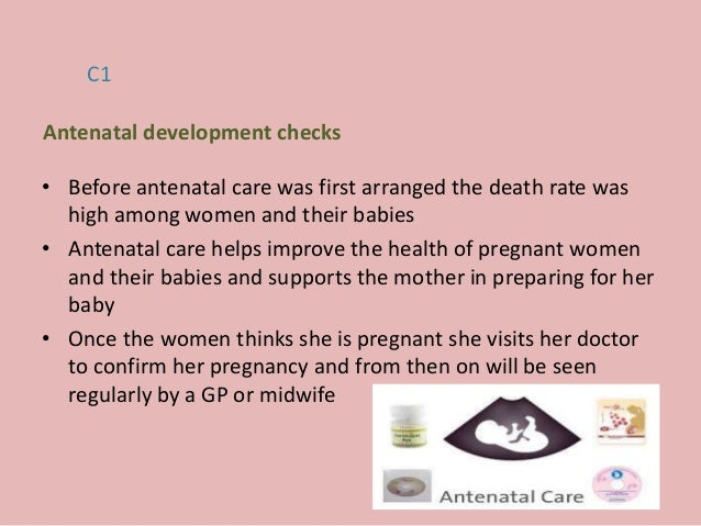 • Before antenatal care was first arranged the death rate was high among women and their babies • Antenatal care helps imp...