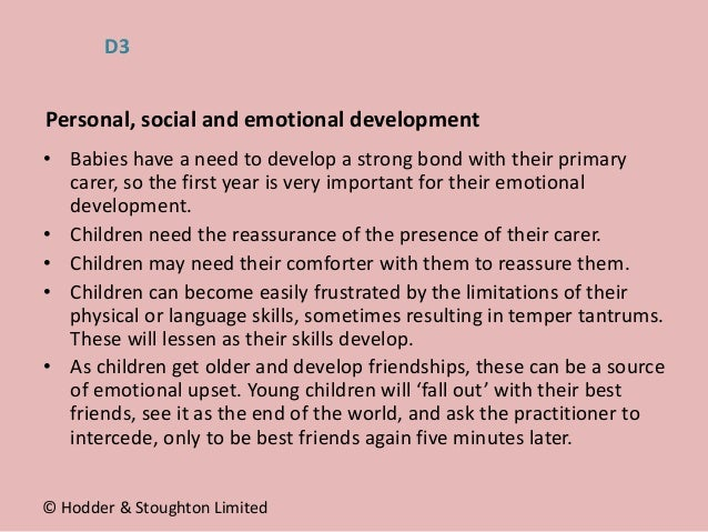 • Babies have a need to develop a strong bond with their primary carer, so the first year is very important for their emot...