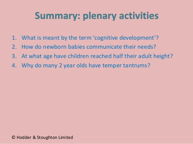 1. What is meant by the term 'cognitive development'? 2. How do newborn babies communicate their needs? 3. At what age hav...