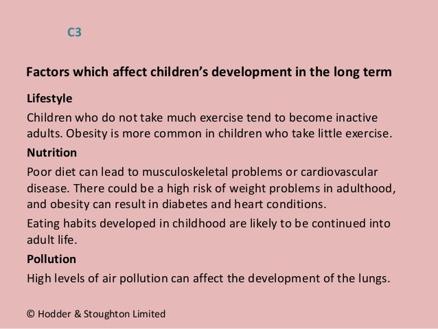 Lifestyle Children who do not take much exercise tend to become inactive adults. Obesity is more common in children who ta...