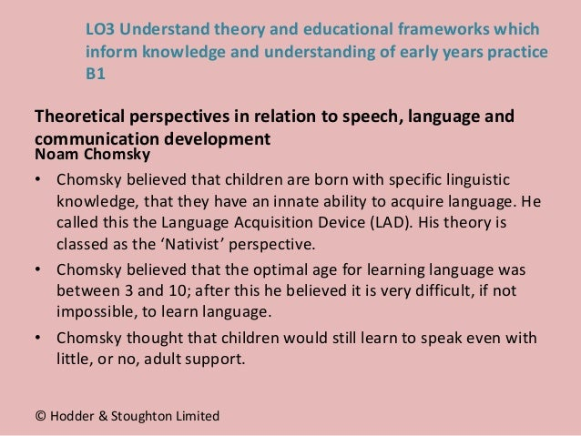 Noam Chomsky • Chomsky believed that children are born with specific linguistic knowledge, that they have an innate abilit...