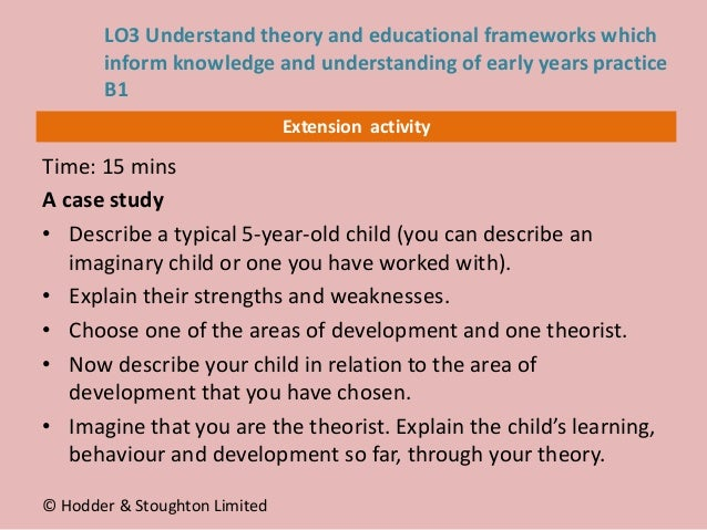Extension activity Time: 15 mins A case study • Describe a typical 5-year-old child (you can describe an imaginary child o...