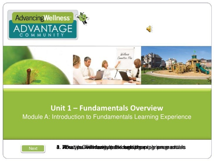 Unit 1 – Fundamentals Overview<br />Module A: Introduction to Fundamentals Learning Experience<br />1. What the Fundamenta...