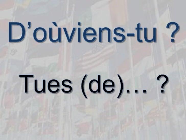 D'oùviens-tu ?<br />Tues (de)… ?<br />