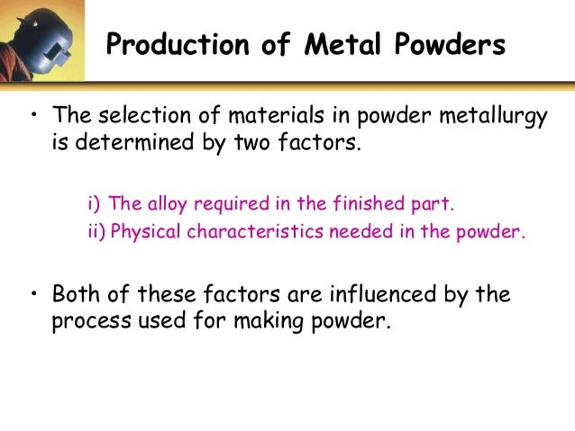 production and properties of metals An introduction to metal powders for am: manufacturing processes and properties design for additive manufacturing presents opportunities for software developments how process parameters drive successful metal am part production.