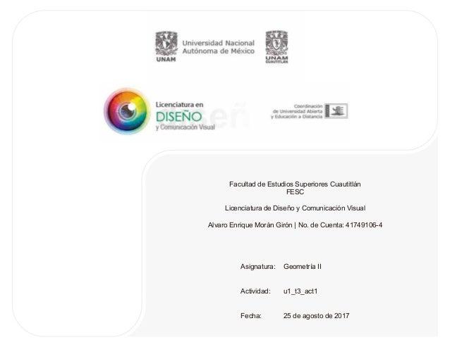 Facultad de Estudios Superiores Cuautitlán FESC Licenciatura de Diseño y Comunicación Visual Alvaro Enrique Morán Girón | ...