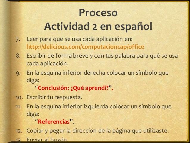 Proceso Actividad 3 en español 5. Insertar 4 diapositivas más. 6. Escribir en cada diapositiva un mensaje que explique la ...
