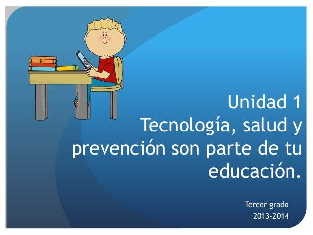 Unidad 1 Tecnología, salud y prevención son parte de tu educación. Tercer grado 2013-2014