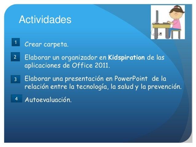 Actividades Crear carpeta. Elaborar un organizador en Kidspiration de las aplicaciones de Office 2011. Elaborar una presen...
