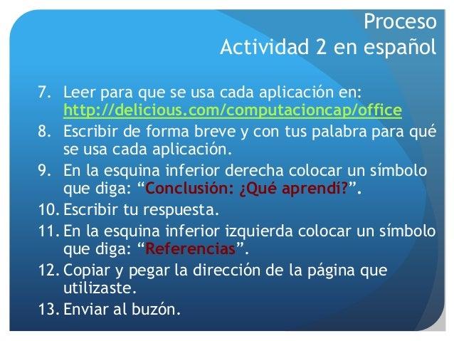 Proceso Actividad 2 en español 7. Leer para que se usa cada aplicación en: http://delicious.com/computacioncap/office 8. E...