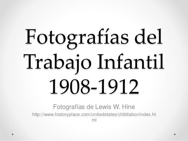 Fotografías del Trabajo Infantil 1908-1912 Fotografías de Lewis W. Hine http://www.historyplace.com/unitedstates/childlabo...