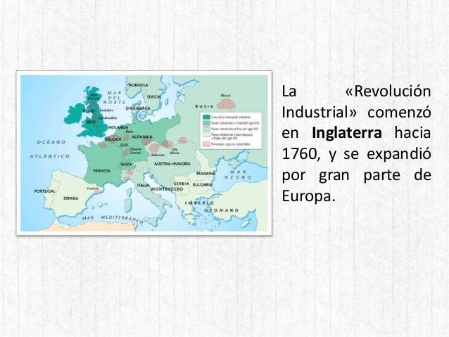 La «Revolución Industrial» comenzó en Inglaterra hacia 1760, y se expandió por gran parte de Europa.