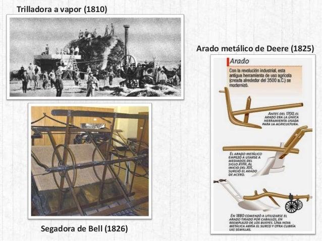 Segadora de Bell (1826) Trilladora a vapor (1810) Arado metálico de Deere (1825)