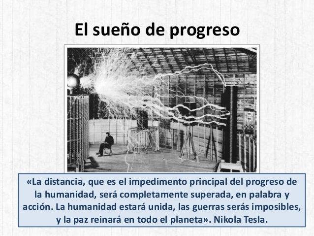 El sueño de progreso «La distancia, que es el impedimento principal del progreso de la humanidad, será completamente super...