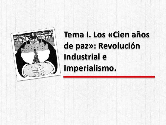 Tema I. Los «Cien años de paz»: Revolución Industrial e Imperialismo.