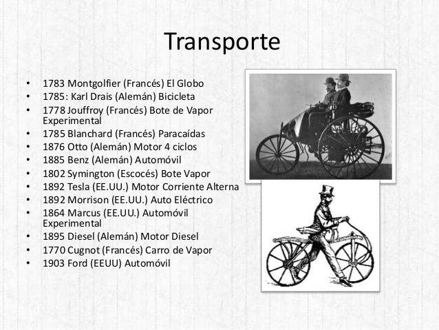 Transporte • 1783 Montgolfier (Francés) El Globo • 1785: Karl Drais (Alemán) Bicicleta • 1778 Jouffroy (Francés) Bote de V...