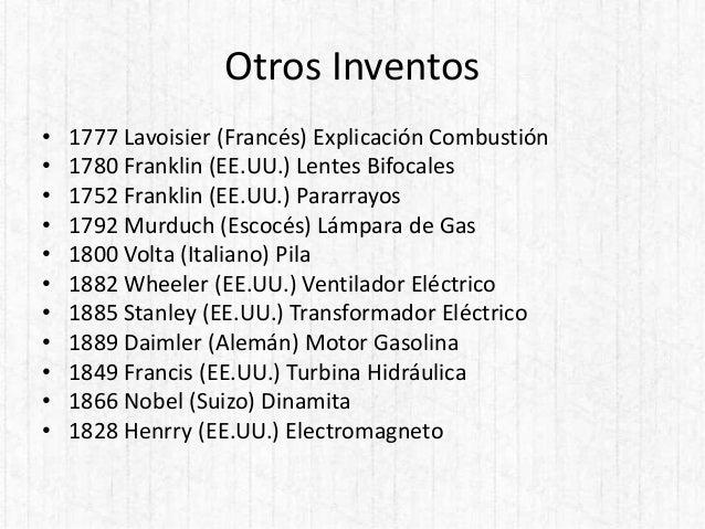 Otros Inventos • 1777 Lavoisier (Francés) Explicación Combustión • 1780 Franklin (EE.UU.) Lentes Bifocales • 1752 Franklin...