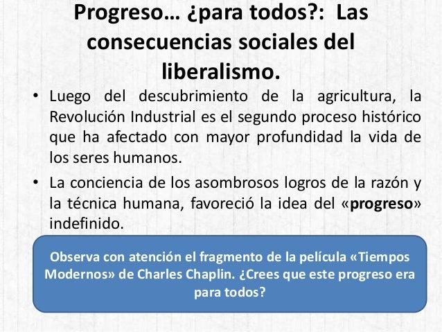 Progreso… ¿para todos?: Las consecuencias sociales del liberalismo. • Luego del descubrimiento de la agricultura, la Revol...
