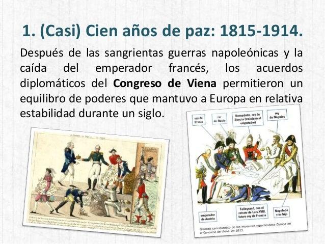1. (Casi) Cien años de paz: 1815-1914. Después de las sangrientas guerras napoleónicas y la caída del emperador francés, l...