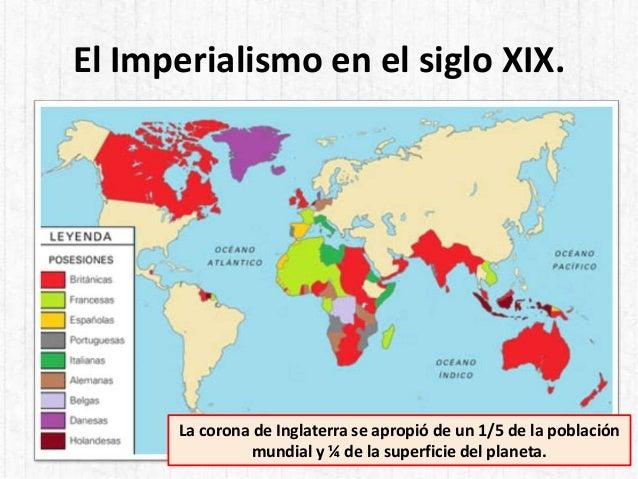 El Imperialismo en el siglo XIX. La corona de Inglaterra se apropió de un 1/5 de la población mundial y ¼ de la superficie...