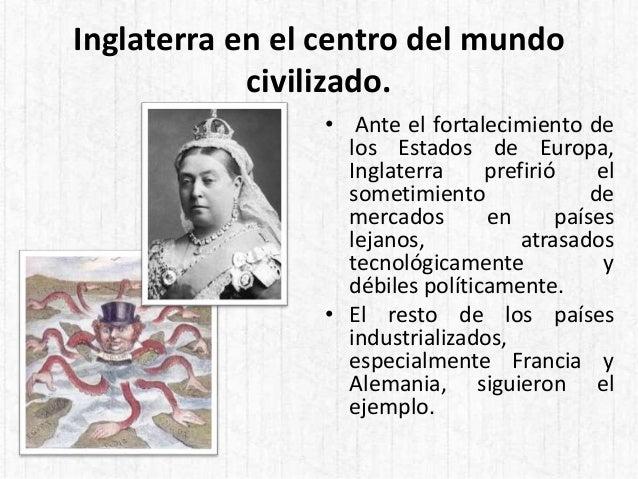 Inglaterra en el centro del mundo civilizado. • Ante el fortalecimiento de los Estados de Europa, Inglaterra prefirió el s...