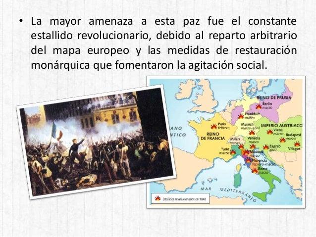 • La mayor amenaza a esta paz fue el constante estallido revolucionario, debido al reparto arbitrario del mapa europeo y l...