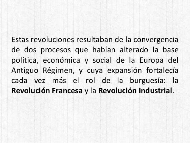Estas revoluciones resultaban de la convergencia de dos procesos que habían alterado la base política, económica y social ...