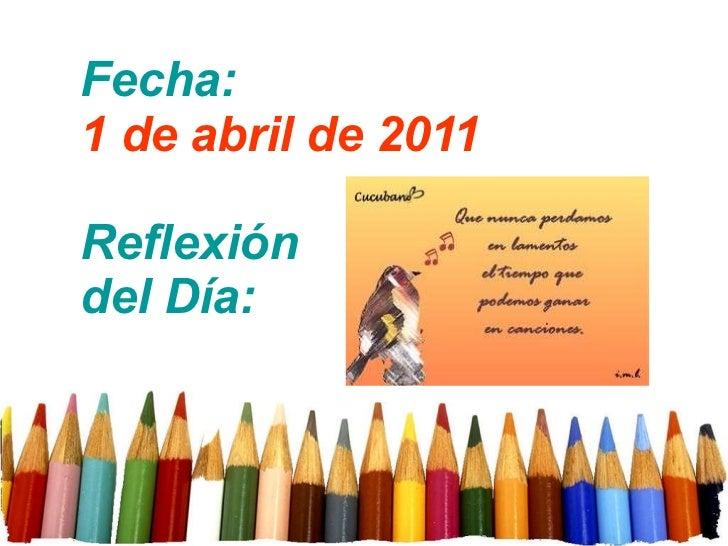 Fecha: 1 de abril de 2011 Reflexión  del Día: