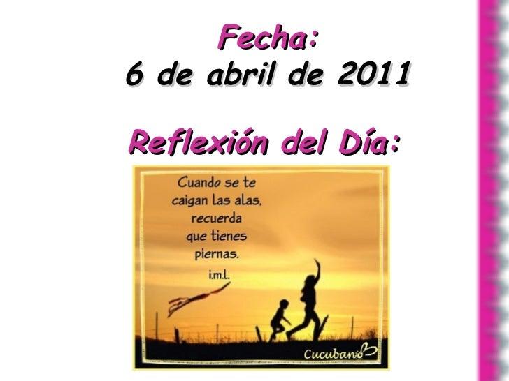 Fecha: 6 de abril de 2011 Reflexión del Día: