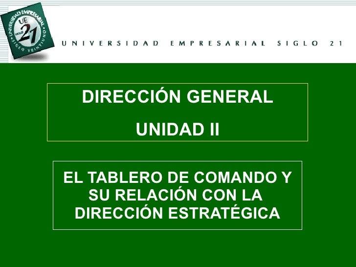 EL TABLERO DE COMANDO Y SU RELACIÓN CON LA  DIRECCIÓN ESTRATÉGICA DIRECCIÓN GENERAL UNIDAD II