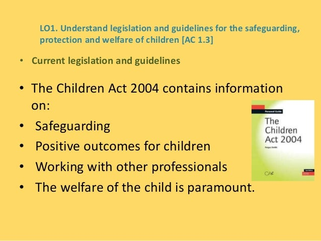 current legislations guidelines policies and procedures for safeguarding the welfare of children and They reflect relevant legislation safeguarding and ensuring the welfare of children and young people the north yorkshire safeguarding children.