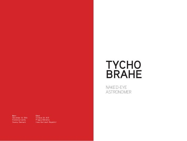 NAKED-EYE ASTRONOMER TYCHO BRAHE Born December 14, 1546 Knutstorp Castle, Scania, Denmark Died October 24, 1601 Prague, Bo...