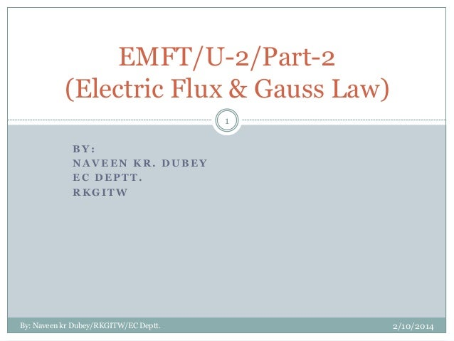 EMFT/U-2/Part-2 (Electric Flux & Gauss Law) 1 BY: NAVEEN KR. DUBEY EC DEPTT. RKGITW  By: Naveen kr Dubey/RKGITW/EC Deptt. ...