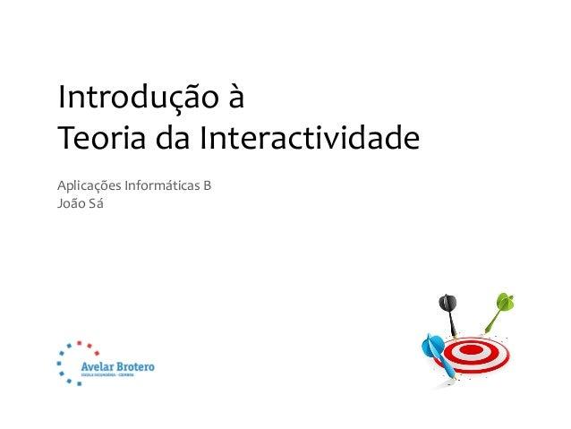 Introdução à Teoria da Interactividade Aplicações Informáticas B João Sá