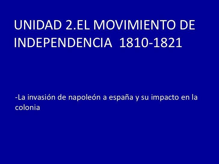 UNIDAD 2.EL MOVIMIENTO DEINDEPENDENCIA 1810-1821-La invasión de napoleón a españa y su impacto en lacolonia
