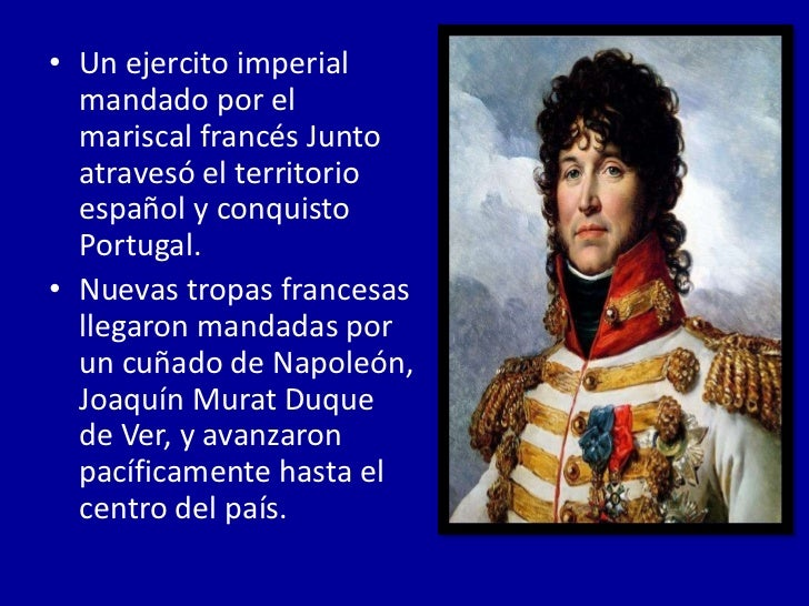 • Un ejercito imperial  mandado por el  mariscal francés Junto  atravesó el territorio  español y conquisto  Portugal.• Nu...