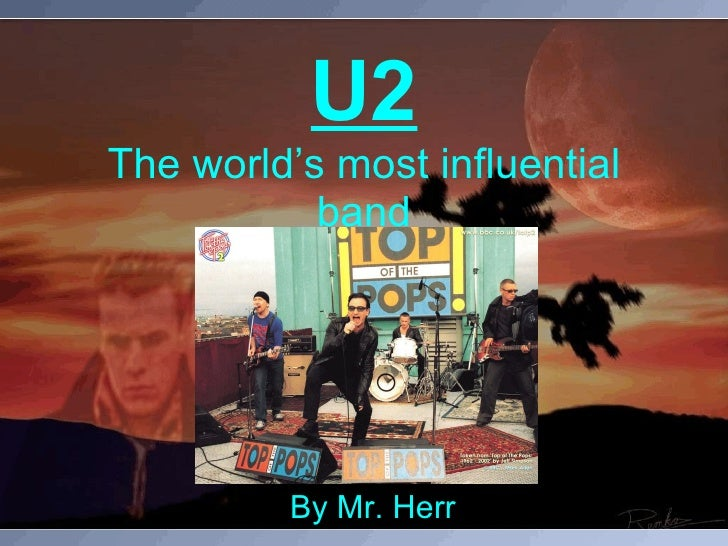 U2 The world's most influential band By Mr. Herr