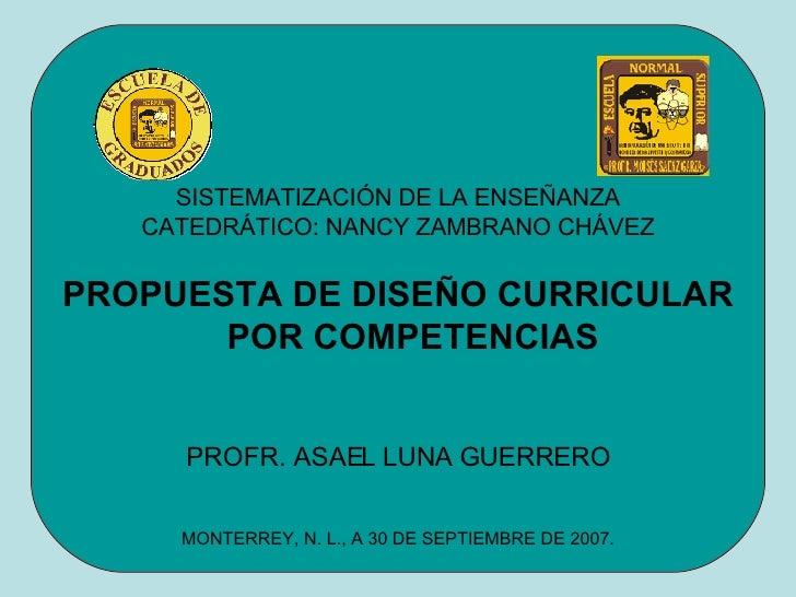 SISTEMATIZACIÓN DE LA ENSEÑANZA CATEDRÁTICO: NANCY ZAMBRANO CHÁVEZ <ul><li>PROPUESTA DE DISEÑO CURRICULAR POR COMPETENCIAS...