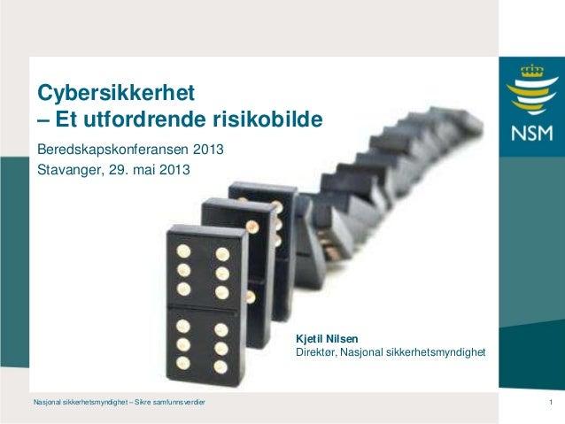 Nasjonal sikkerhetsmyndighet – Sikre samfunnsverdier 1Cybersikkerhet– Et utfordrende risikobildeBeredskapskonferansen 2013...