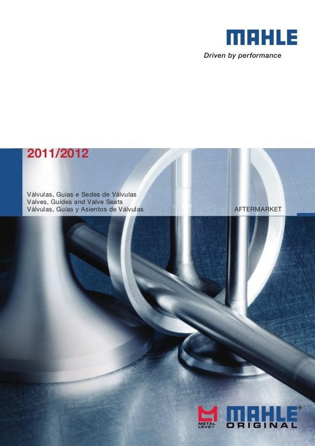 2011/2012 AFTERMARKET Válvulas, Guias e Sedes de Válvulas Valves, Guides and Valve Seats Válvulas, Guías y Asientos de Vál...