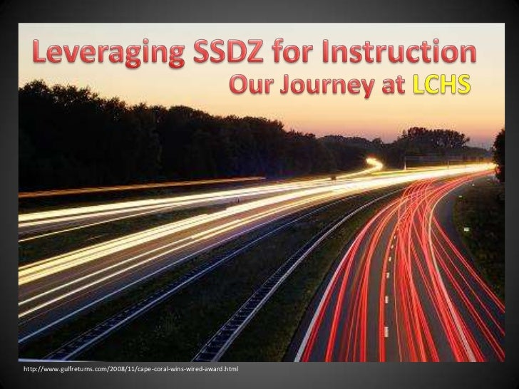 Leveraging SSDZ for Instruction<br />Our Journey at LCHS<br />http://www.gulfreturns.com/2008/11/cape-coral-wins-wired-awa...