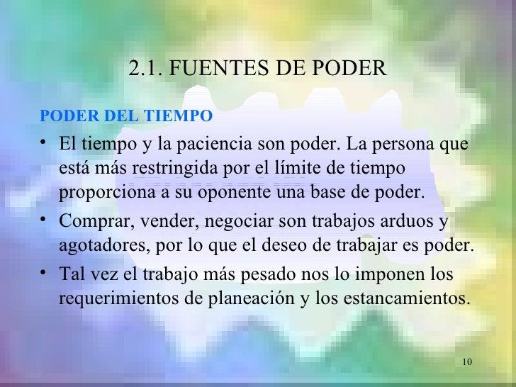 2.1. FUENTES DE PODERPODER DEL TIEMPO• El tiempo y la paciencia son poder. La persona que  está más restringida por el lím...