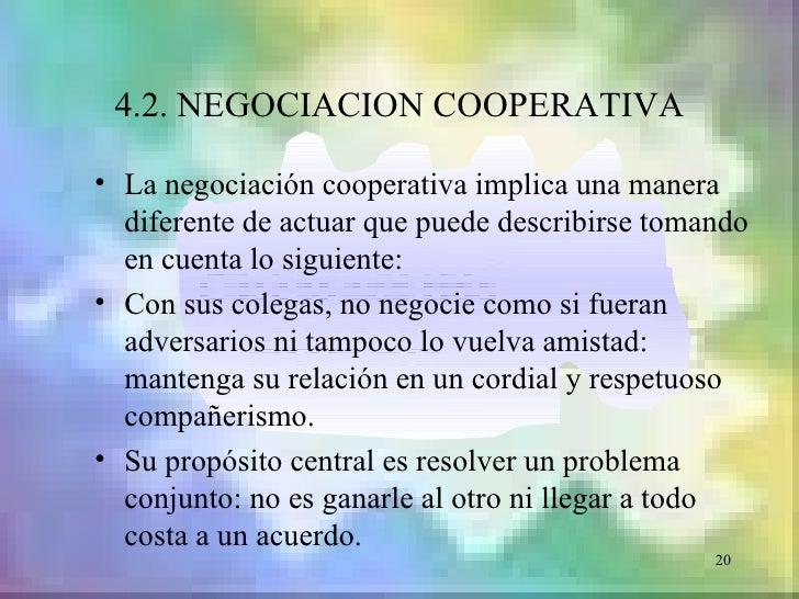 4.2. NEGOCIACION COOPERATIVA• La negociación cooperativa implica una manera  diferente de actuar que puede describirse tom...