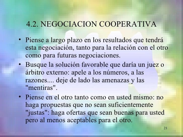 4.2. NEGOCIACION COOPERATIVA• Piense a largo plazo en los resultados que tendrá  esta negociación, tanto para la relación ...