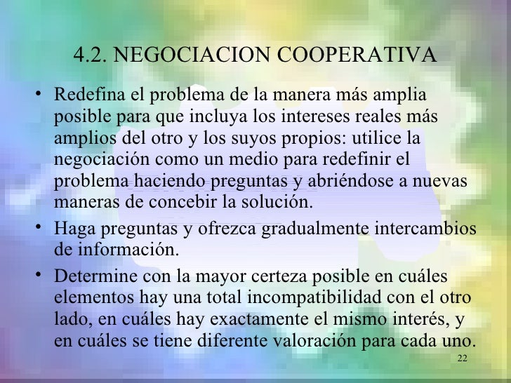 4.2. NEGOCIACION COOPERATIVA• Redefina el problema de la manera más amplia  posible para que incluya los intereses reales ...