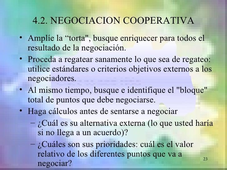 """4.2. NEGOCIACION COOPERATIVA• Amplíe la """"torta"""", busque enriquecer para todos el  resultado de la negociación.• Proceda a ..."""