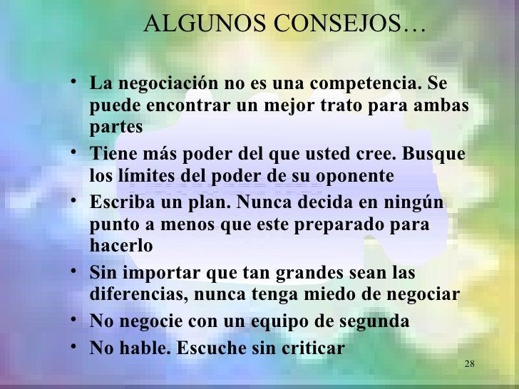 ALGUNOS CONSEJOS…• La negociación no es una competencia. Se  puede encontrar un mejor trato para ambas  partes• Tiene más ...