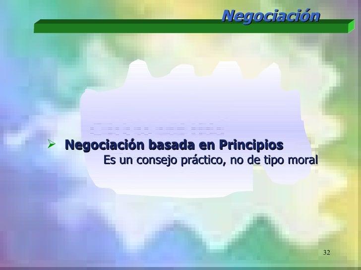 Negociación Negociación basada en Principios        Es un consejo práctico, no de tipo moral                             ...