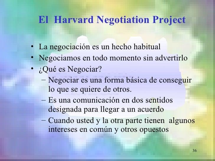 El Harvard Negotiation Project• La negociación es un hecho habitual• Negociamos en todo momento sin advertirlo• ¿Qué es Ne...